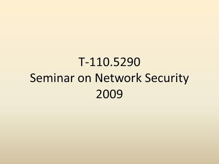 T-110.5290 Seminar on Network Security 2009. Today's agenda 1.Seminar arrangements 2.Advice on the presentation.