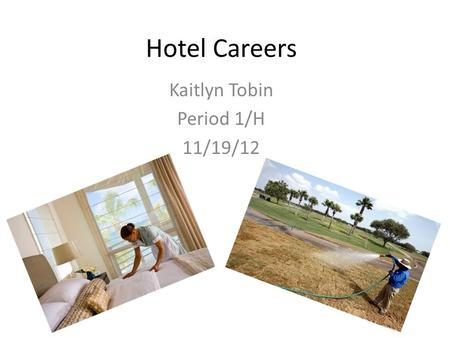 Hotel Careers Kaitlyn Tobin Period 1/H 11/19/12. Description of Housekeeping Hotel housekeepers must be able to work efficiently and quickly, without.