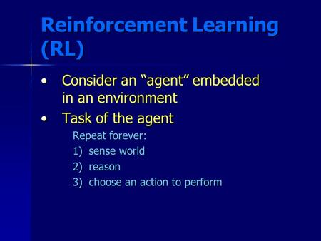 "Reinforcement Learning (RL) Consider an ""agent"" embedded in an environmentConsider an ""agent"" embedded in an environment Task of the agentTask of the agent."