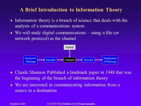Summer 2004CS 4953 The Hidden Art of Steganography A Brief Introduction to Information Theory  Information theory is a branch of science that deals with.