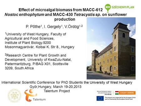 Effect of microalgal biomass from MACC-612 Nostoc enthophytum and MACC-430 Tetracystis sp. on sunflower production P. Pőthe 1, I. Gergely 1, V.Ördög 1,2.