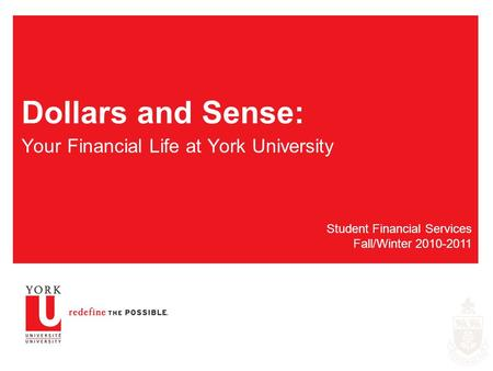 Dollars and Sense: Your Financial Life at York University Student Financial Services Fall/Winter 2010-2011.
