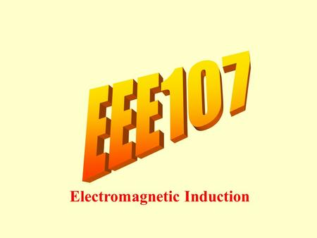 EEE107 Electromagnetic Induction.