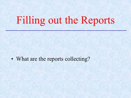 What are the reports collecting? Filling out the Reports.