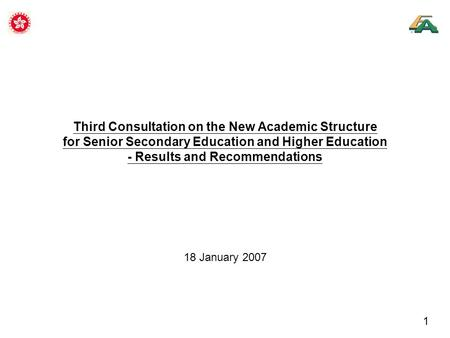 1 Third Consultation on the New Academic Structure for Senior Secondary Education and Higher Education - Results and Recommendations 18 January 2007.