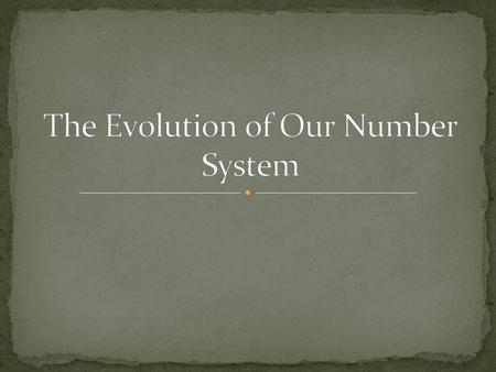 Demonstrate an understanding of the evolution of our numeration system by connecting concepts such as, counting, grouping and place values from the.