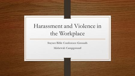 Harassment and Violence in the Workplace Stayner Bible Conference Grounds Mishewah Campground.