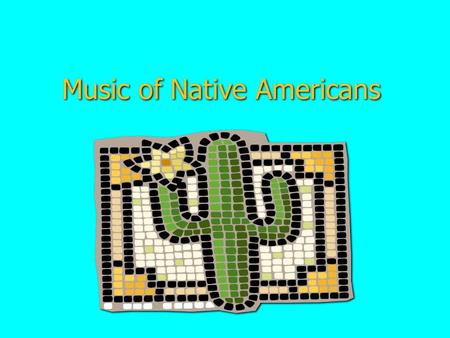 Music of Native Americans. Objectives ◊TLW use Native American songs to interrelate music, culture, and geography. ◊TLW perform music in 4/4 meter. ◊TLW.