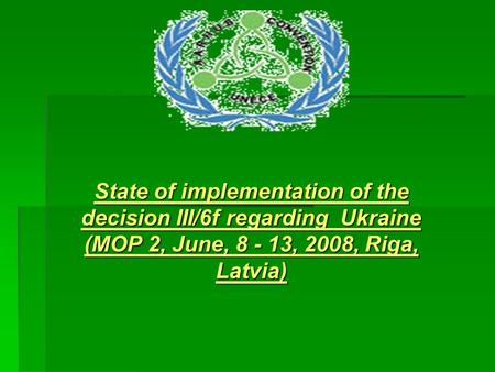 State of implementation of the decision III/6f regarding Ukraine (MOP 2, June, 8 - 13, 2008, Riga, Latvia)