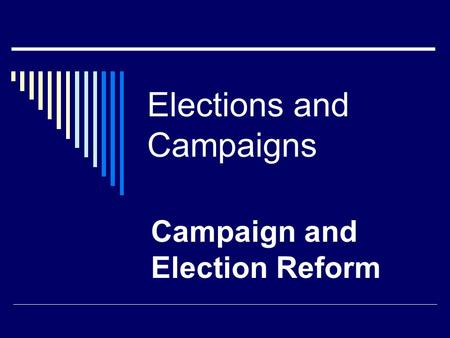 Elections and Campaigns Campaign and Election Reform.