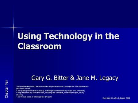 Copyright © Allyn & Bacon 2008 Using Technology in the Classroom Gary G. Bitter & Jane M. Legacy Chapter Ten This multimedia product and its contents are.
