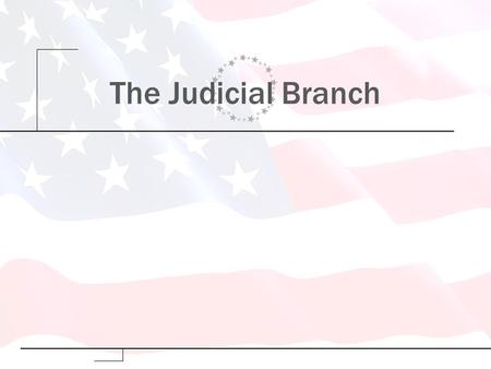 The Judicial Branch. Copyright 2009 Pearson Education, Inc., Publishing as Longman Understanding the Federal Judiciary The Framers viewed the federal.