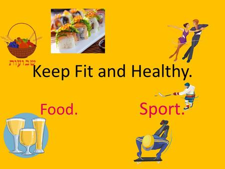 Keep Fit and Healthy. Food. Sport.. How to be healthy crisps eggs apples chicken fish salad carrots yogurt Cheese nuts cabbage hot dog cola oranges cake.