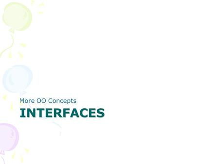 INTERFACES More OO Concepts. Interface Topics Using an interface Interface details –syntax –restrictions Create your own interface Remember polymorphism.