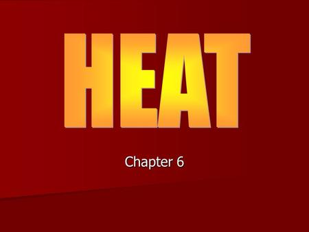 Chapter 6. Heat Definition: the transfer of energy (thermal) between objects that are at different temperatures. Definition: the transfer of energy (thermal)
