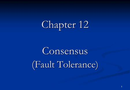 1 Chapter 12 Consensus ( Fault Tolerance). 2 Reliable Systems Distributed processing creates faster systems by exploiting parallelism but also improve.
