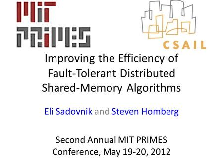 Improving the Efficiency of Fault-Tolerant Distributed Shared-Memory Algorithms Eli Sadovnik and Steven Homberg Second Annual MIT PRIMES Conference, May.