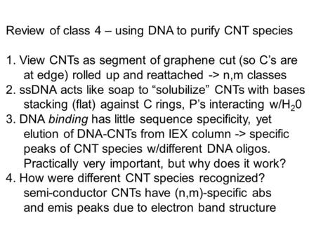 Review of class 4 – using DNA to purify CNT species 1. View CNTs as segment of graphene cut (so C's are at edge) rolled up and reattached -> n,m classes.
