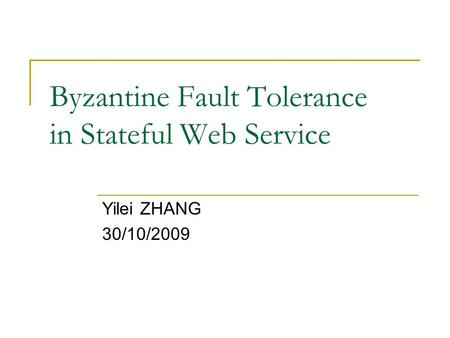 Byzantine Fault Tolerance in Stateful Web Service Yilei ZHANG 30/10/2009.