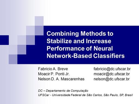Combining Methods to Stabilize and Increase Performance of Neural Network-Based Classifiers Fabricio A. Moacir P. Ponti