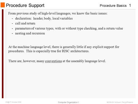 Procedure Basics Computer Organization I 1 October 2009 ©2006-09 McQuain, Feng & Ribbens Procedure Support From previous study of high-level languages,