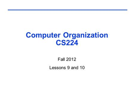Computer Organization CS224 Fall 2012 Lessons 9 and 10.