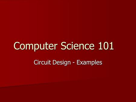 Computer Science 101 Circuit Design - Examples. Sum of Products Algorithm Identify each row of the output that has a 1. Identify each row of the output.