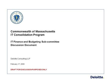 Deloitte Consulting LLP Commonwealth of Massachusetts IT Consolidation Program IT Finance and Budgeting Sub-committee Discussion Document February 17,