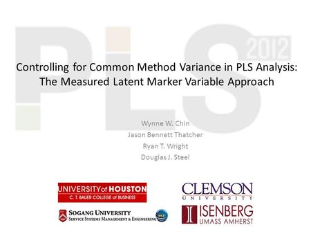 Controlling for Common Method Variance in PLS Analysis: The Measured Latent Marker Variable Approach Wynne W. Chin Jason Bennett Thatcher Ryan T. Wright.