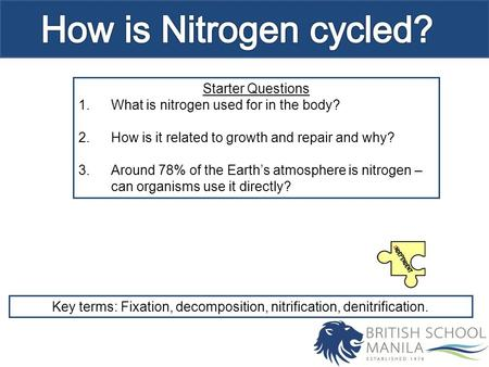 Starter Questions 1.What is nitrogen used for in the body? 2.How is it related to growth and repair and why? 3.Around 78% of the Earth's atmosphere is.