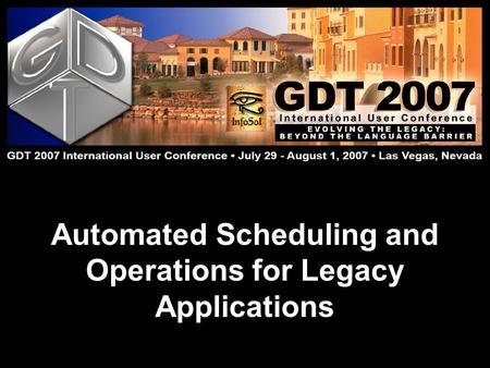 Automated Scheduling and Operations for Legacy Applications.