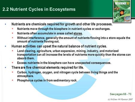 (c) McGraw Hill Ryerson 2007 2.2 Nutrient Cycles in Ecosystems Nutrients are chemicals required for growth and other life processes.  Nutrients move through.