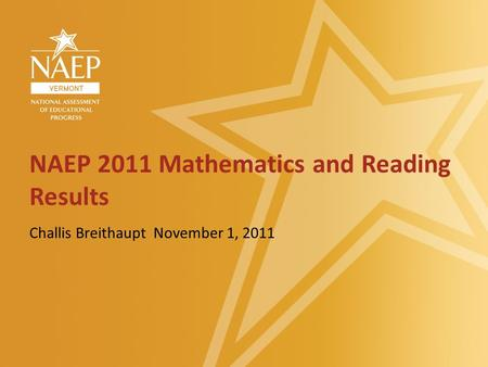 NAEP 2011 Mathematics and Reading Results Challis Breithaupt November 1, 2011.