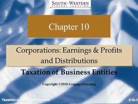 Taxation of Business Entities C10-1 Chapter 10 Corporations: Earnings & Profits and Distributions Corporations: Earnings & Profits and Distributions Copyright.