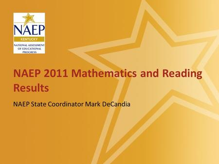 NAEP 2011 Mathematics and Reading Results NAEP State Coordinator Mark DeCandia.