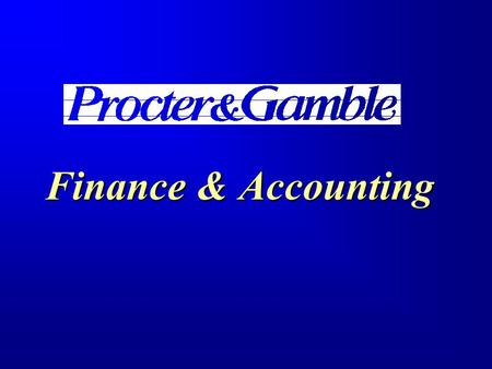 Finance & Accounting.  Large  A Fortune 20 company with over 110,000 employees  Global  Operate in 140 countries marketing our products to nearly.