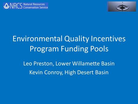 Environmental Quality Incentives Program Funding Pools Leo Preston, Lower Willamette Basin Kevin Conroy, High Desert Basin.