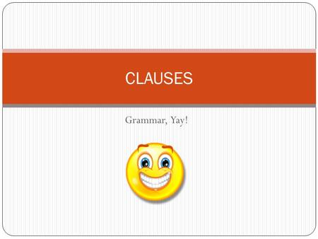 CLAUSES Grammar, Yay!.