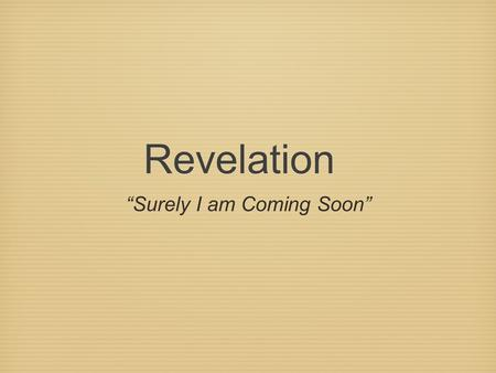 "Revelation ""Surely I am Coming Soon"". Definition Apocalyptic Literature: A genre of revelatory literature with a narrative framework in which a revelation."