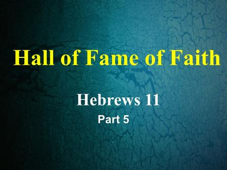 Hall of Fame of Faith Hebrews 11 Part 5. Hebrews 2:1 1 Therefore we must pay much closer attention to what we have heard, lest we drift away from it.
