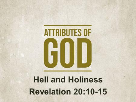 "Hell and Holiness Revelation 20:10-15. ""At some point in the 1960's, Hell disappeared. No one could say for certain when this happened. First it was there,"
