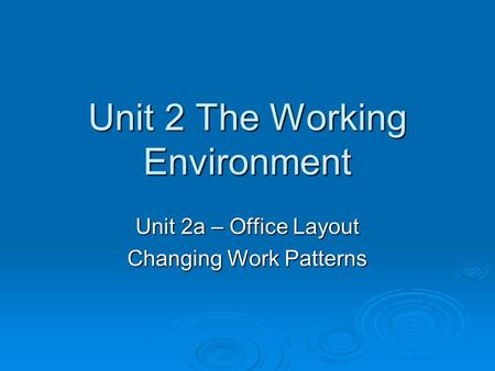 Unit 2 The Working Environment Unit 2a – Office Layout Changing Work Patterns.