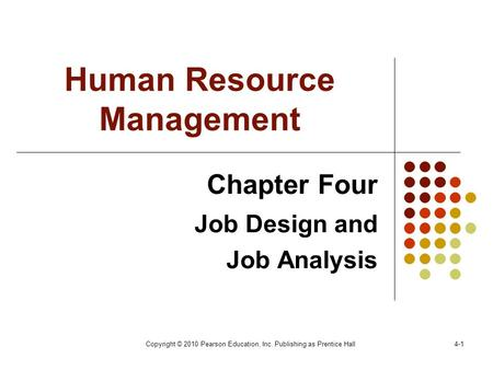 Copyright © 2010 Pearson Education, Inc. Publishing as Prentice Hall4-1 Human Resource Management Chapter Four <strong>Job</strong> Design and <strong>Job</strong> Analysis.