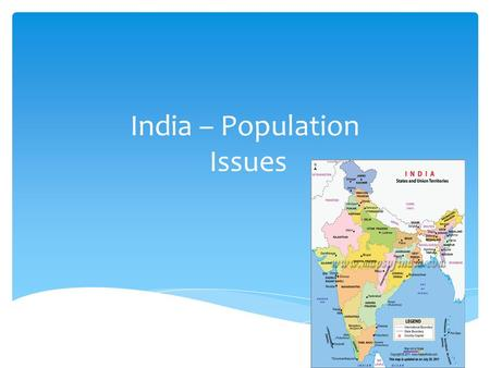 India – Population Issues.  71% of people have no sanitation facilities  57% have no access to safe water  57 million children under 5 are malnourished.