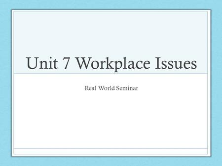 Unit 7 Workplace Issues Real World Seminar. Time Management Definition: The ability of an individual to schedule and complete items on task and be productive.