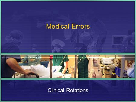 Medical Errors Clinical Rotations. Exam Bonus Question: List the National Patient Safety Goals +1 point each!