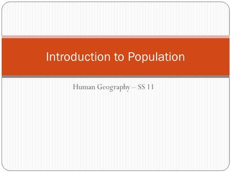 Human Geography – SS 11 Introduction to Population.