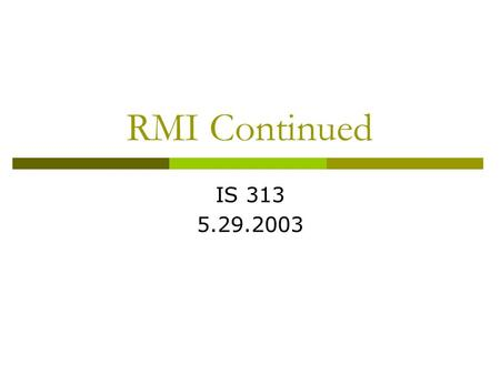 RMI Continued IS 313 5.29.2003. Outline  Review of RMI  Programming example.