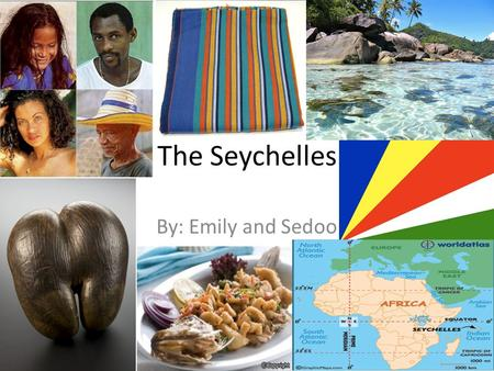 The Seychelles By: Emily and Sedoo. Food in the Seychelles The traditional foods of The Seychelles are rich and heavy and they have very tasty Indian.