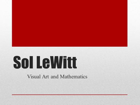 Sol LeWitt Visual Art and Mathematics. What is art?